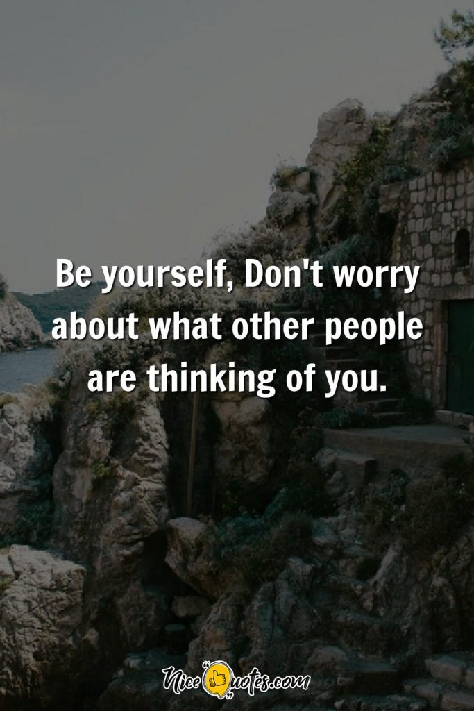 Be yourself don't worry what others say