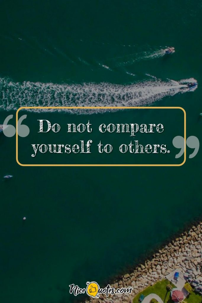 Do not compare yourself to others