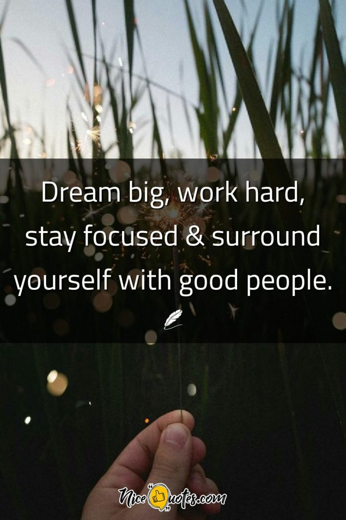 Dream big, work hard, stay focused