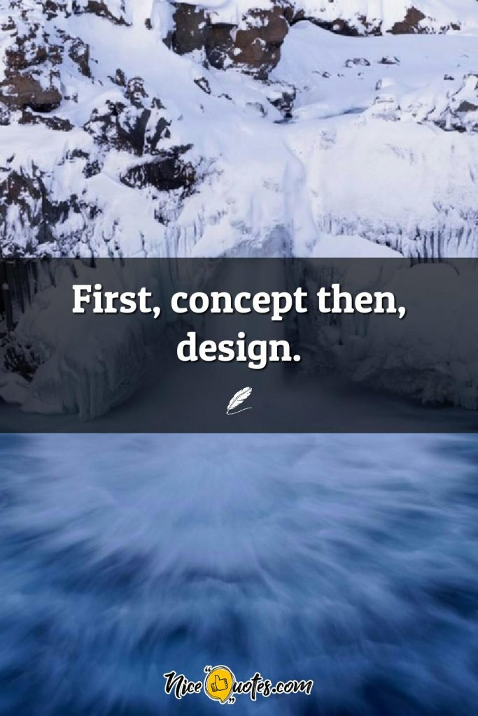 First, concept then, design