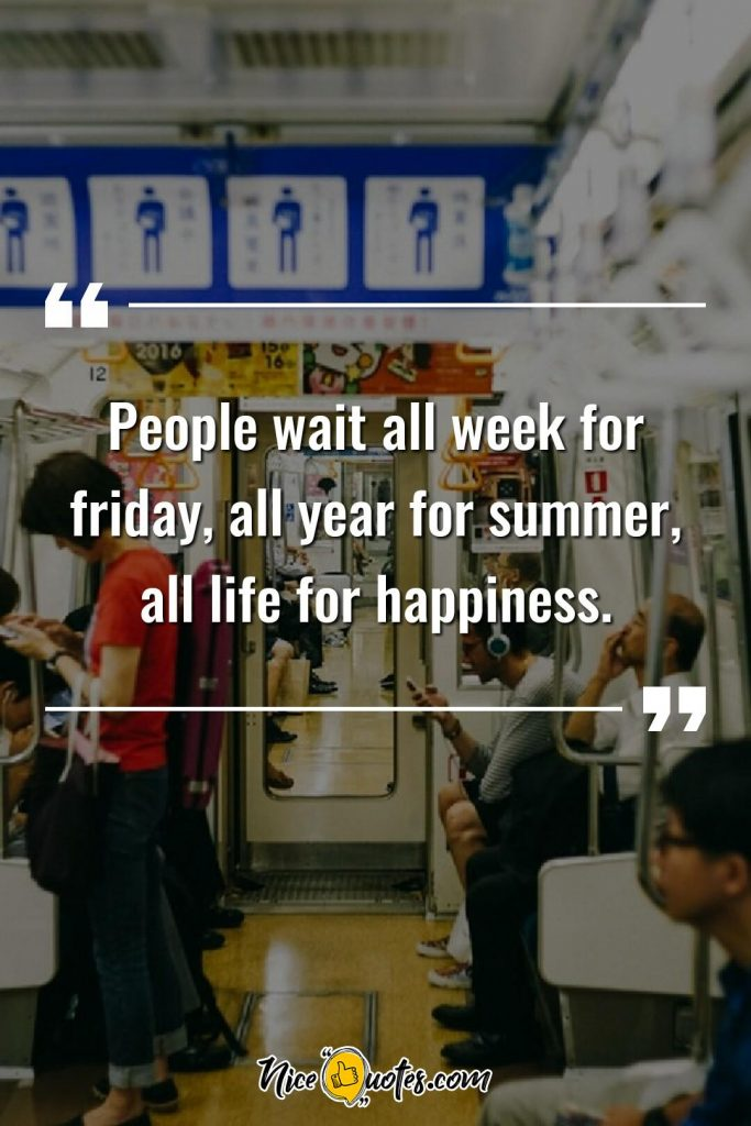 People wait all life for happiness