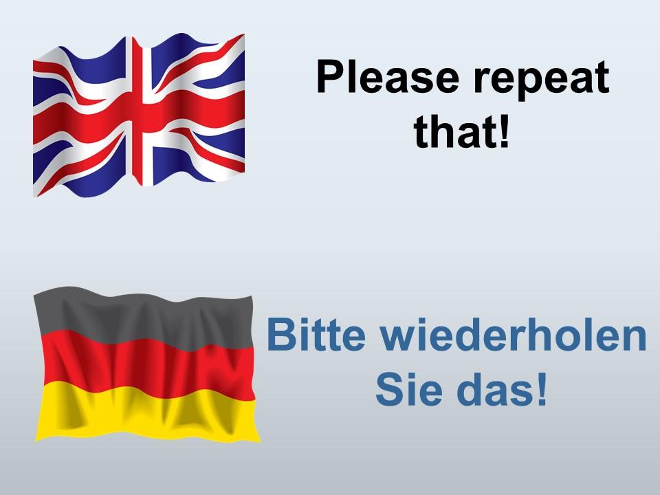 Please repeat that in German