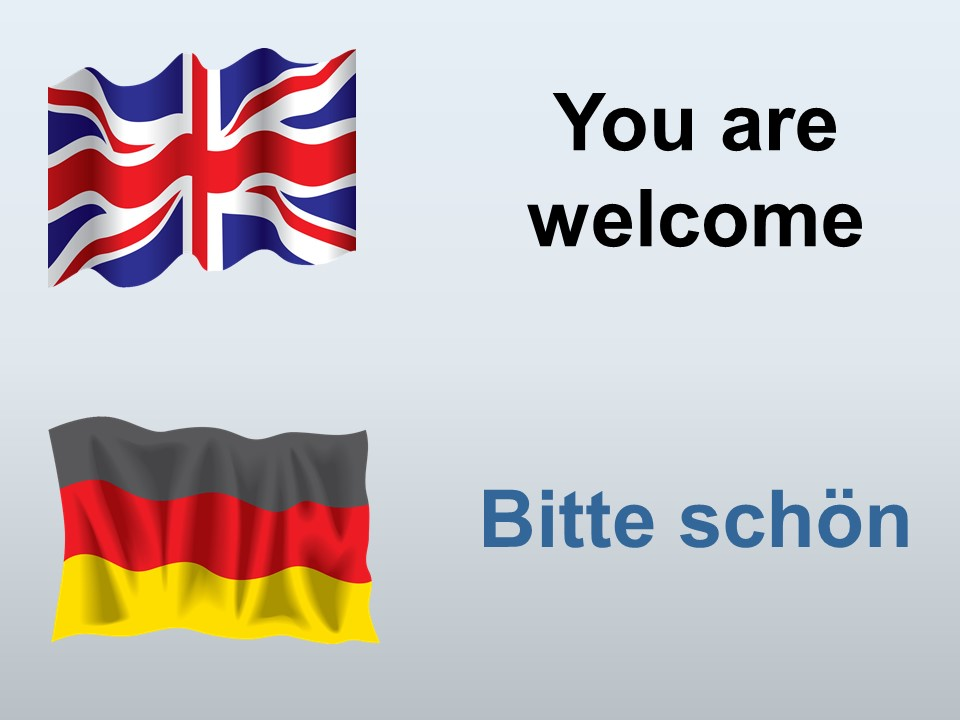 You are welcome in German