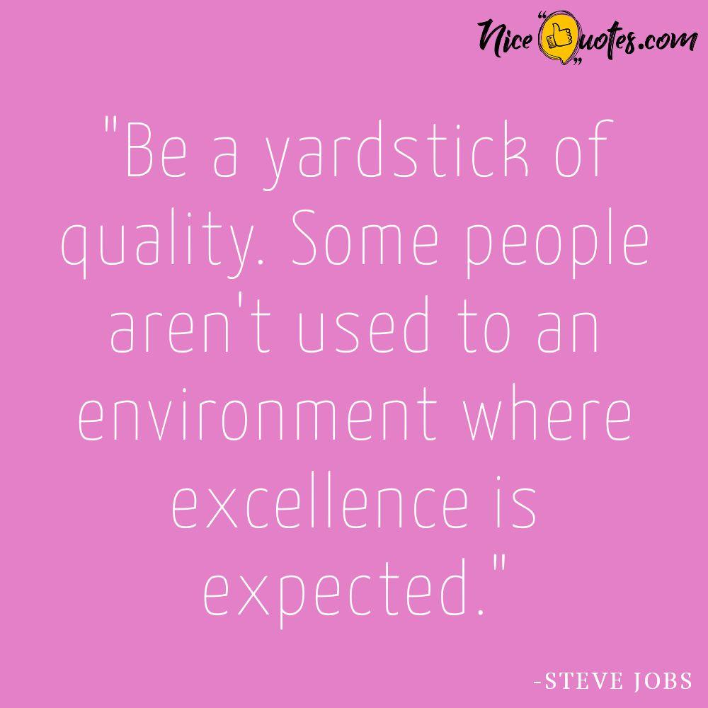 Steve Jobs motivation-Be a yardstick of quality