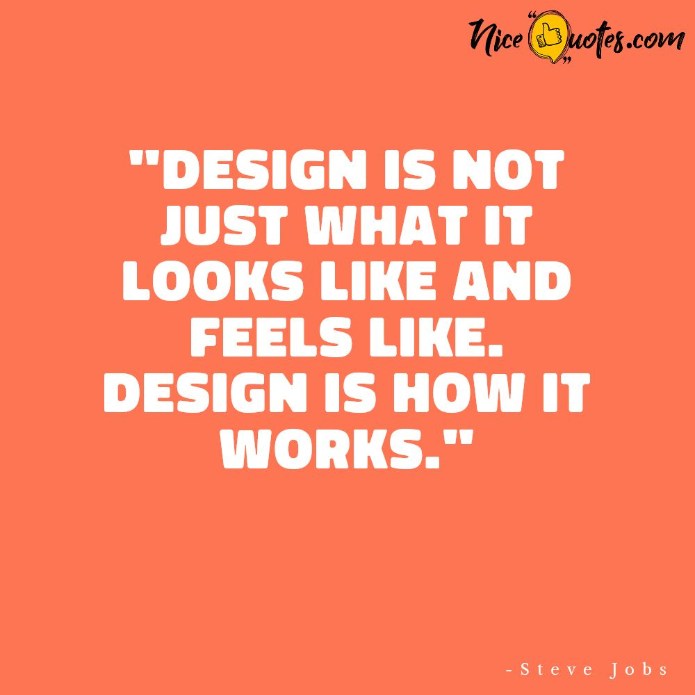 Steve Jobs-Design is not just what it looks like and feels like