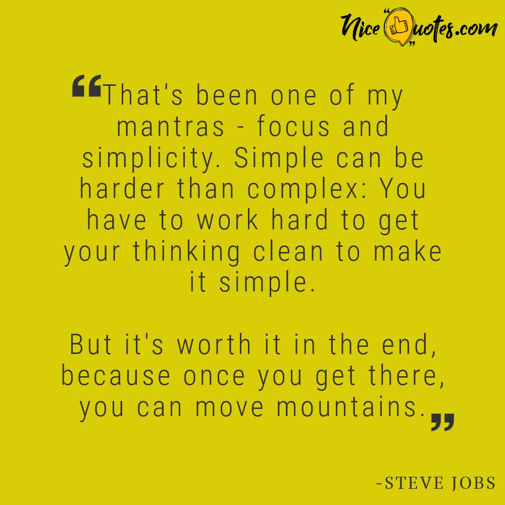 Steve Jobs-focus and simplicity has been one of my mantras
