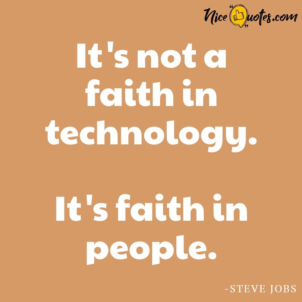 Steve Jobs-It is not a faith in technology