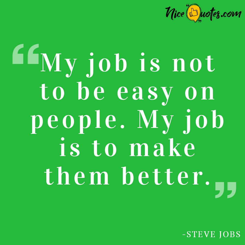 Steve Jobs-My job is not to be easy on people