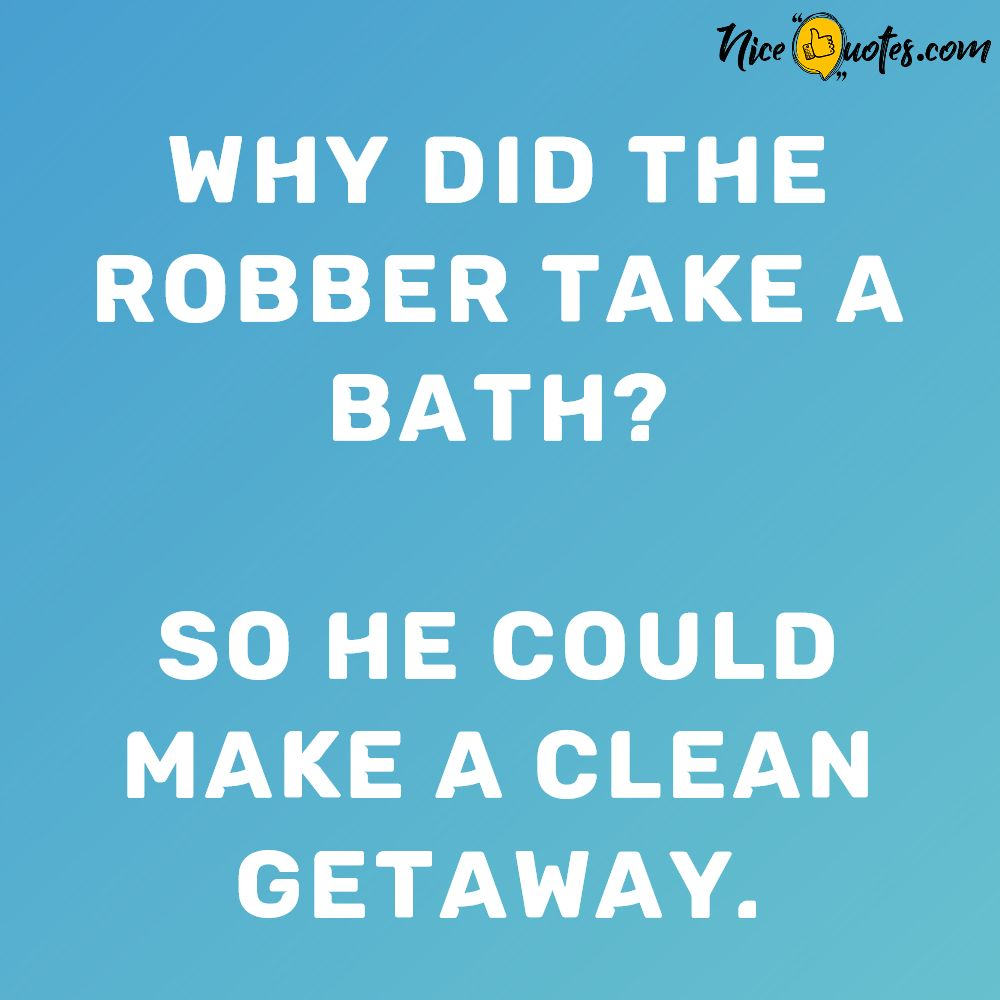 why_did_the_robber_take_a_bath