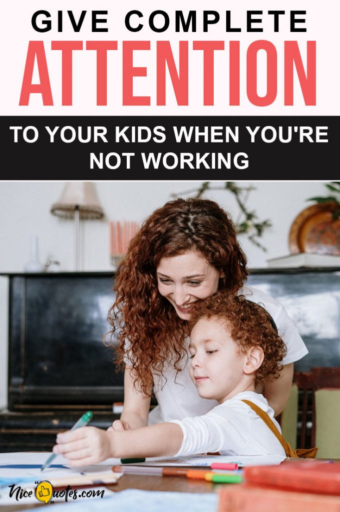 Give-Attention-To-Your-Kids-When-Youre-Not-Working