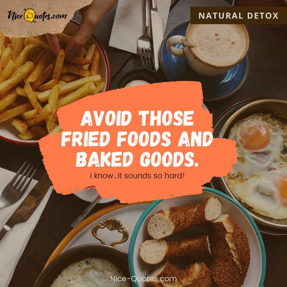 Avoid fried foods and baked goods