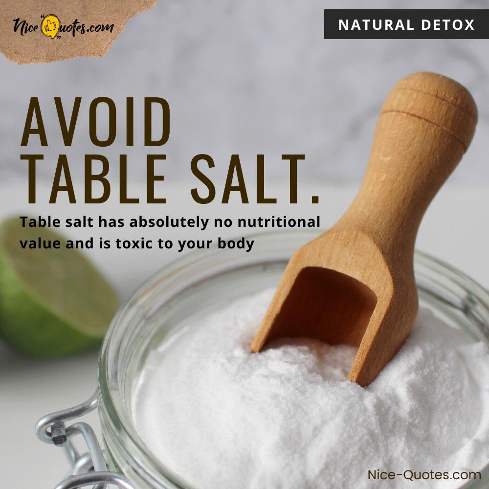 Avoid table salt. Table salt has absolutely no nutritional value
